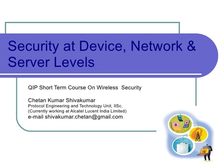 Security at Device, Network & Server Levels QIP Short Term Course On Wireless  Security Chetan Kumar Shivakumar Protocol E...