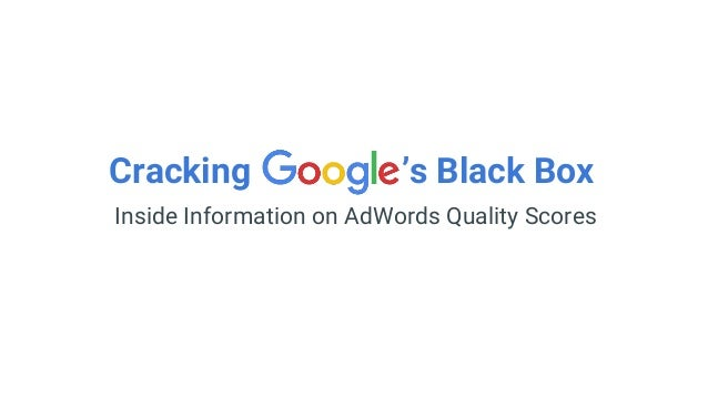 Cracking 's Black Box Inside Information on AdWords Quality Scores