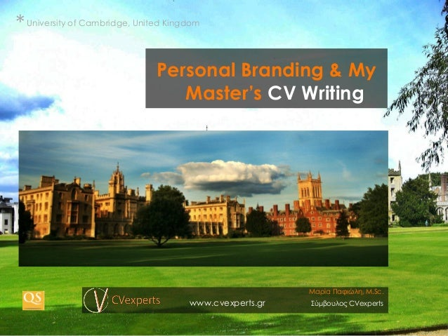 Personal Branding & My Master's CV Writing University of Cambridge, United Kingdom * Μαρία Παφιώλη, M.Sc. www.cvexperts.gr...