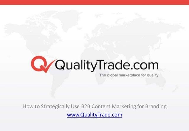 How to Strategically Use B2B Content Marketing for Branding www.QualityTrade.com