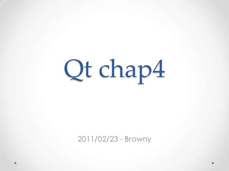 Qt chap4<br />2011/02/23 - Browny<br />
