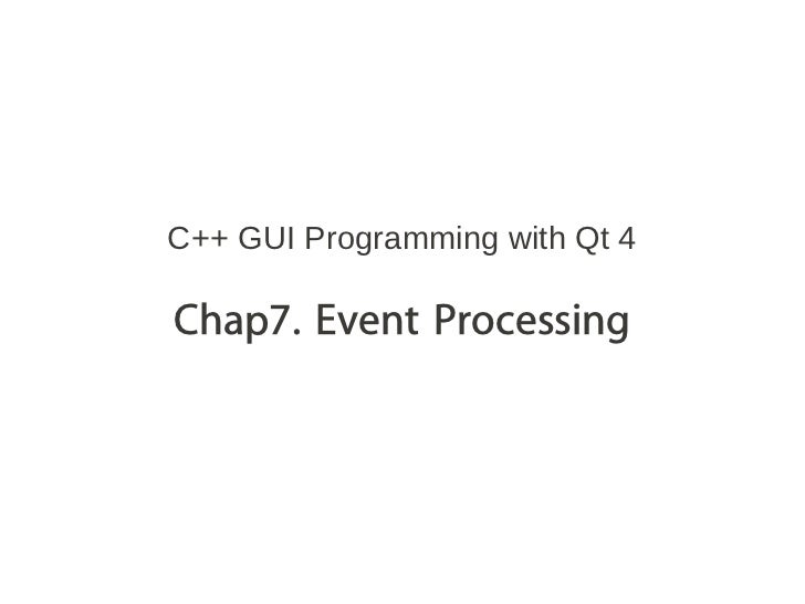 C++ GUI Programming with Qt 4Chap7. Event Processing