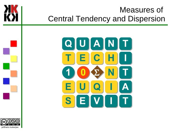 Measures of  Central Tendency and Dispersion Q U A N T T E C H I N T E U Q I A S E V I T 1 0 S