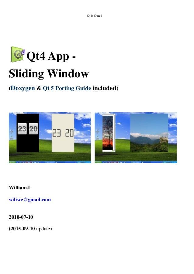 Qt is Cute ! Qt4 App - Sliding Window (Doxygen & Qt 5 Porting Guide included) William.L wiliwe@gmail.com 2010-07-10 (2015-...