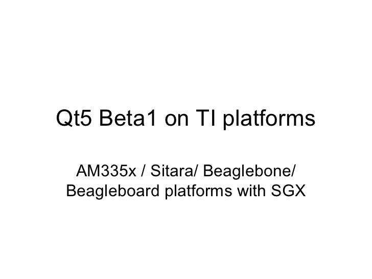 Qt5 Beta1 on TI platforms AM335x / Sitara/ Beaglebone/Beagleboard platforms with SGX