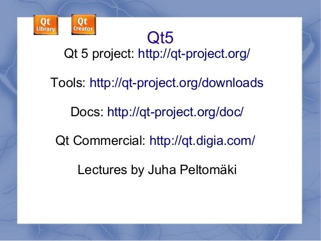 Qt5  Qt 5 project: http://qt-project.org/ Tools: http://qt-project.org/downloads Docs: http://qt-project.org/doc/ Qt Comme...