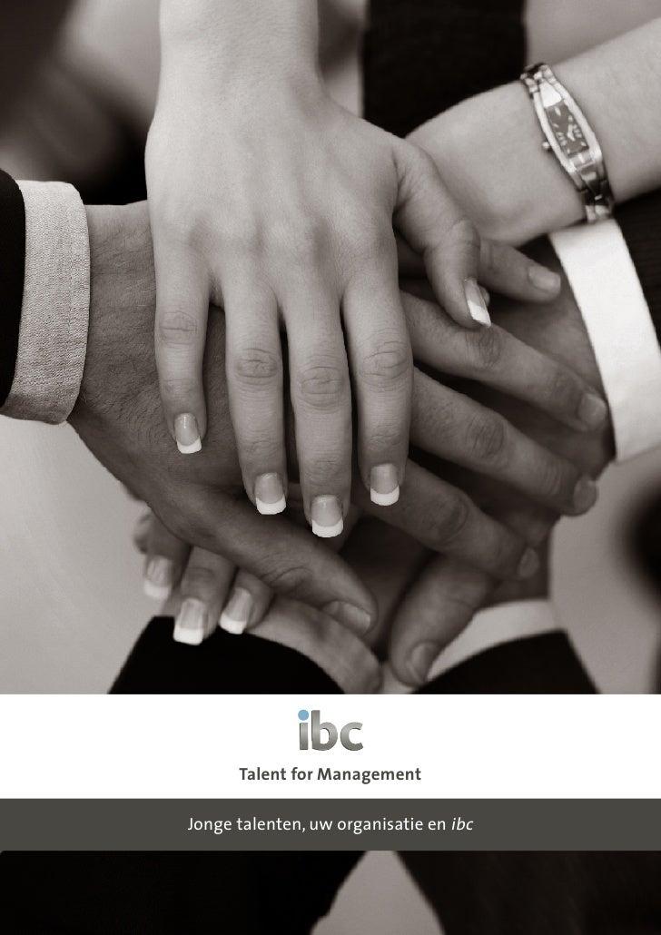 Talent for Management  Jonge talenten, uw organisatie en ibc                                            1