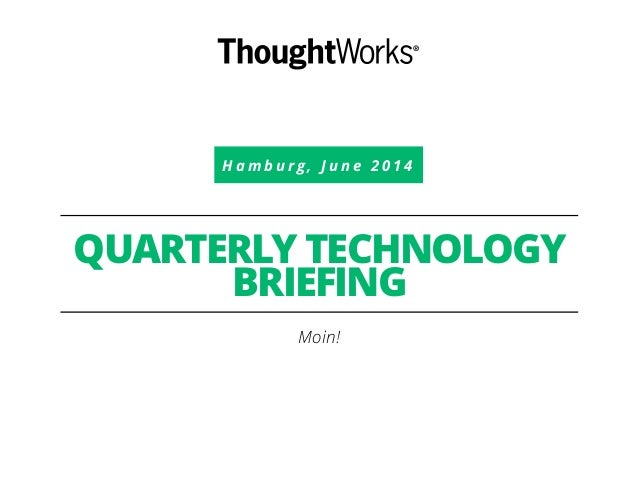 H a m b u r g , J u n e 2 0 1 4 QUARTERLY TECHNOLOGY BRIEFING Moin!