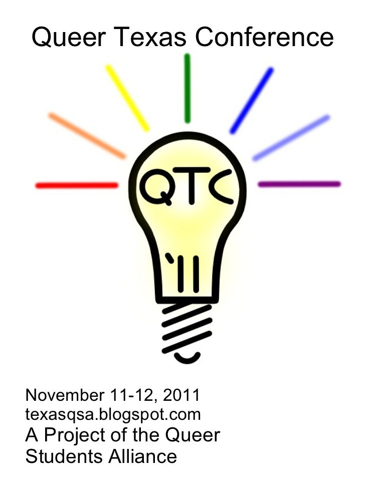 Queer Texas Conference November 11-12, 2011 texasqsa.blogspot.com A Project of the Queer  Students Alliance