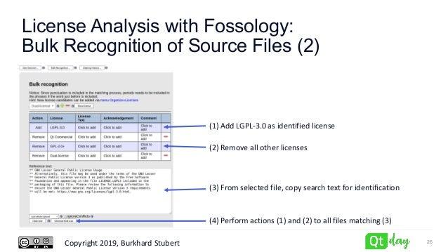 Copyright 2019, Burkhard Stubert License Analysis with Fossology: Bulk Recognition of Source Files (2) 26 (1) Add LGPL-3.0...
