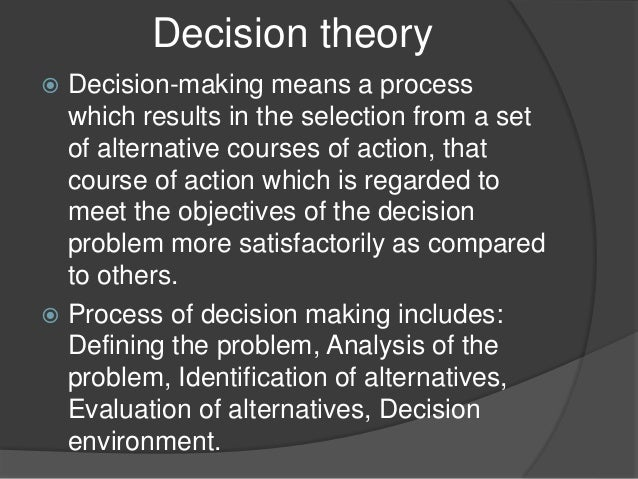 decision making and philosophy philosophy and Wittgenstein's importance for philosophy of action more generally is of   decision-making is the result of a process in which the speaker has.