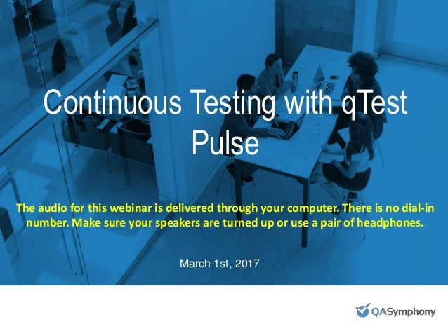 #DevOpsTesting Continuous Testing with qTest Pulse March 1st, 2017 The audio for this webinar is delivered through your co...