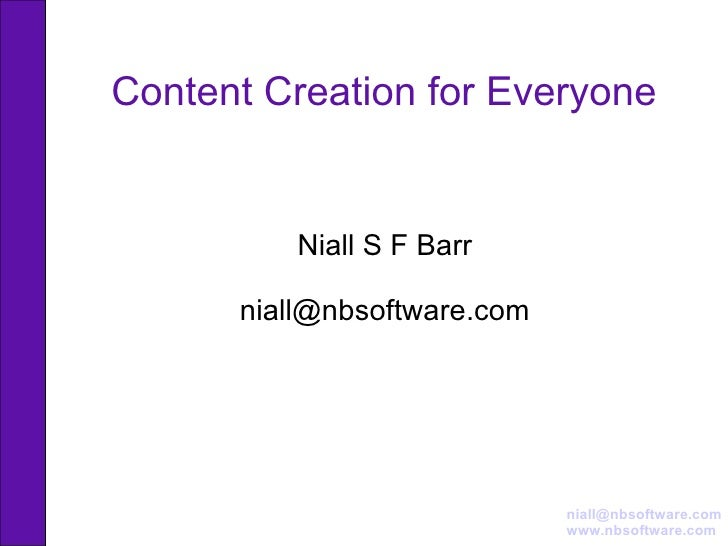 Content Creation for Everyone Niall S F Barr [email_address]