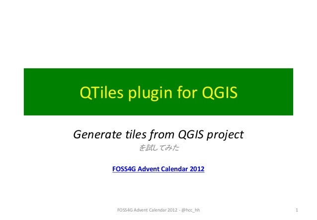 QTiles plugin for QGISGenerate tiles from QGIS project                 を試してみた       FOSS4G Advent Calendar 2012        FOS...