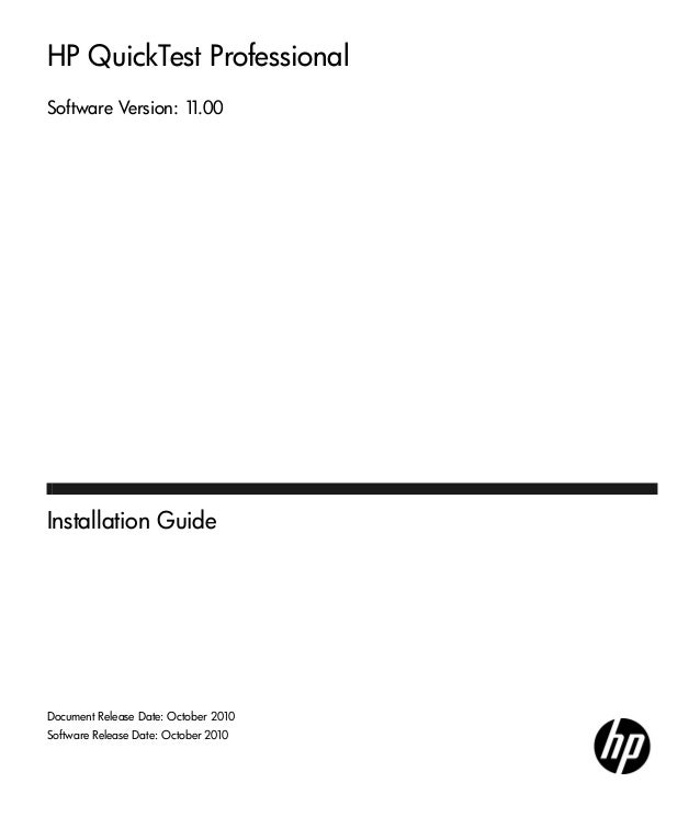 HP QuickTest Professional Software Version: 11.00 Installation Guide Document Release Date: October 2010 Software Release ...