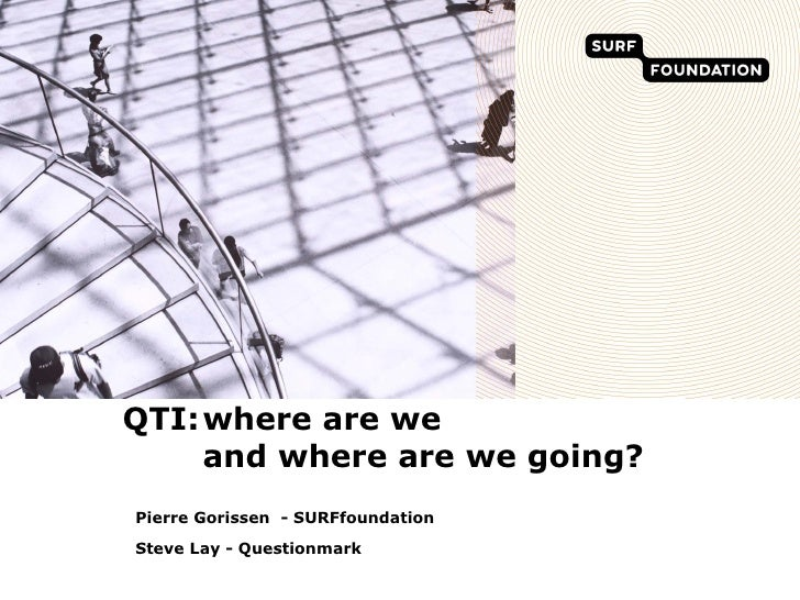 QTI: where are we and where are we going? Pierre Gorissen  - SURFfoundation Steve Lay - Questionmark