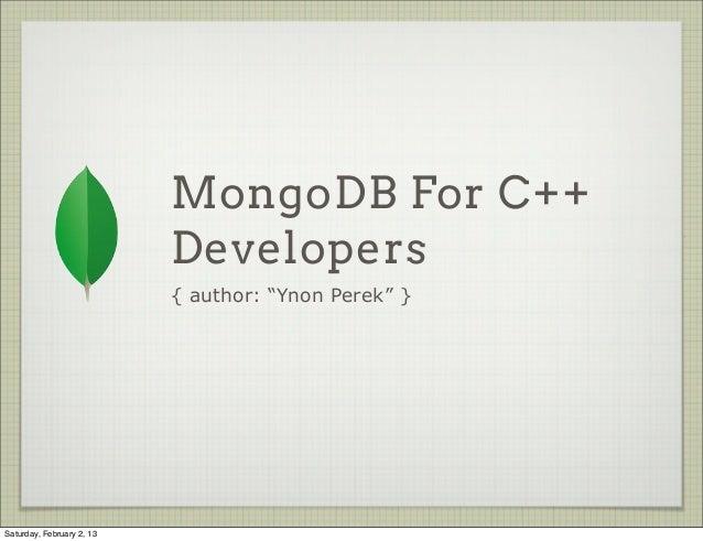 "MongoDB For C++                           Developers                           { author: ""Ynon Perek"" }Saturday, February ..."