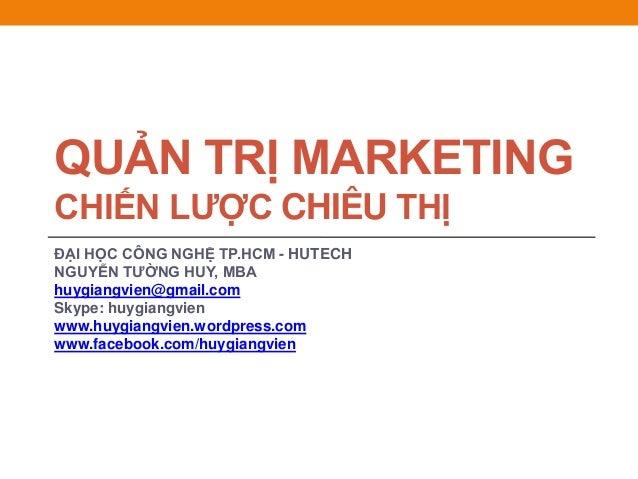 ĐẠI HỌC CÔNG NGHỆ TP.HCM - HUTECH NGUYỄN TƢỜNG HUY, MBA huygiangvien@gmail.com Skype: huygiangvien www.huygiangvien.wordpr...