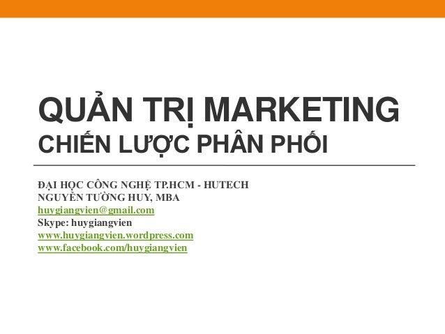 ĐẠI HỌC CÔNG NGHỆ TP.HCM - HUTECH NGUYỄN TƯỜNG HUY, MBA huygiangvien@gmail.com Skype: huygiangvien www.huygiangvien.wordpr...