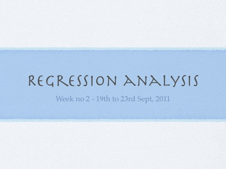 Regression analysis   Week no 2 - 19th to 23rd Sept, 2011