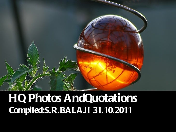 HQ Photos AndQuotations Compiled:S.R.BALAJI 31.10.2011