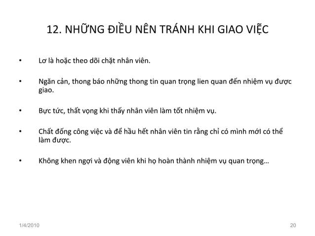 12. NHỮNG ĐIỀU NÊN TRÁNH KHI GIAO VIỆC • Lơ là hoặc theo dõi chặt nhân viên. • Ngăn cản, thong báo những thong tin quan tr...