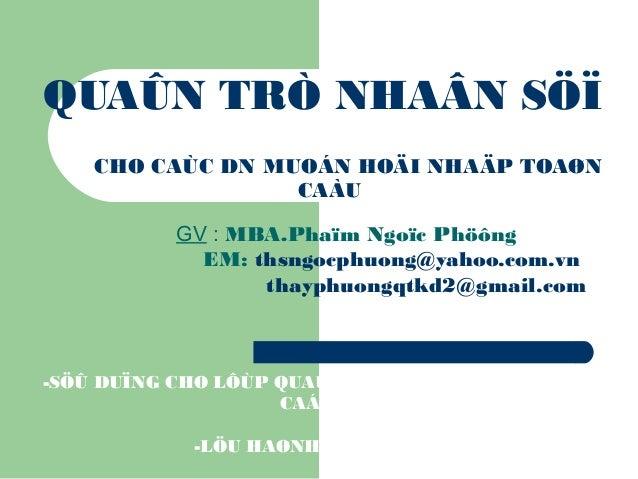 QUAÛN TRÒ NHAÂN SÖÏ    CHO CAÙC DN MUOÁN HOÄI NHAÄP TOAØN                  CAÀU           GV : MBA.Phaïm Ngoïc Phöông     ...