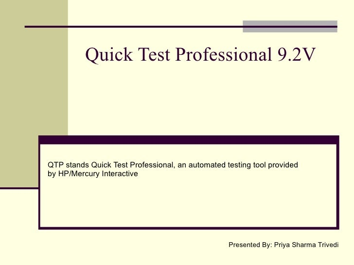 Quick Test Professional 9.2V QTP stands Quick Test Professional, an automated testing tool provided by HP/Mercury Interact...