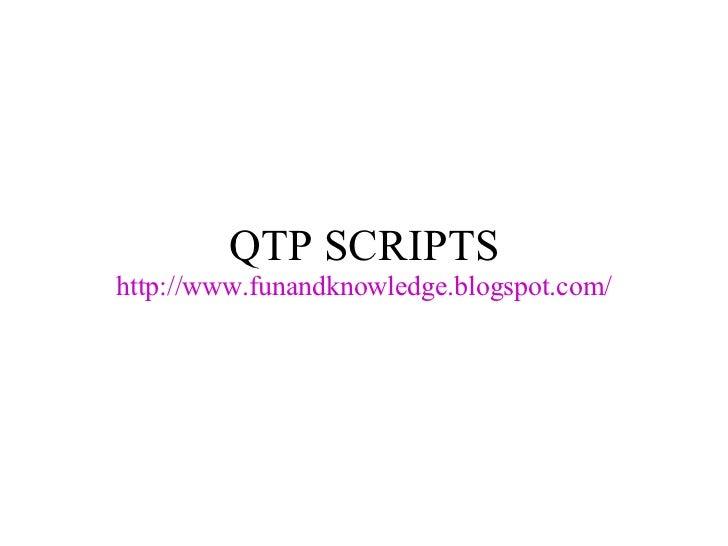QTP SCRIPTS http://www.funandknowledge.blogspot.com/