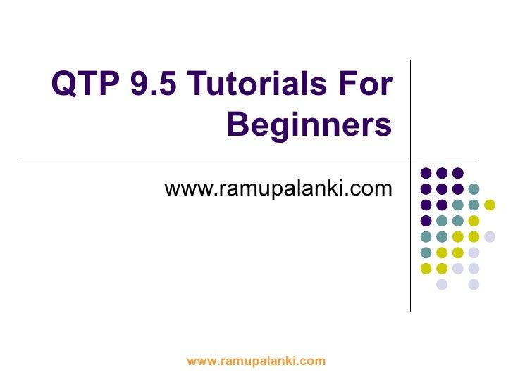 QTP 9.5 Tutorials For Beginners www. ramupalanki .com www.ramupalanki.com