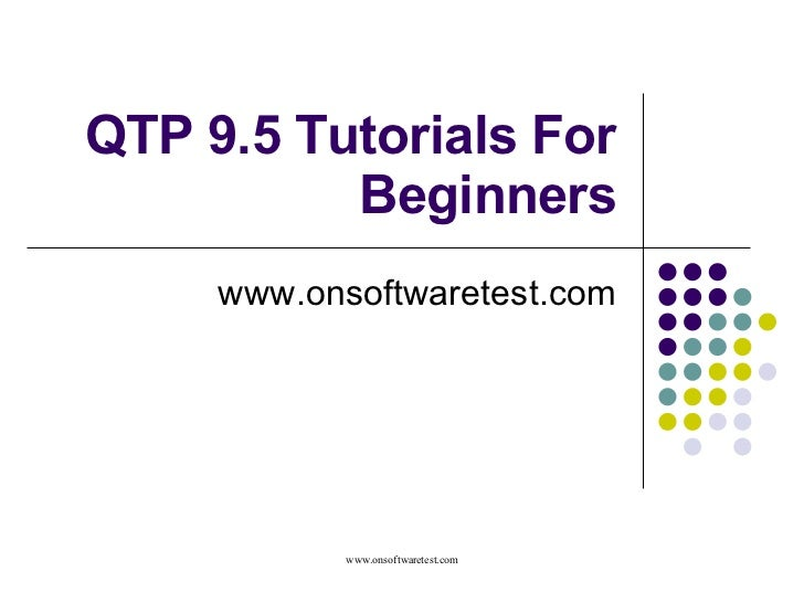 QTP 9.5 Tutorials For Beginners www.onsoftwaretest.com