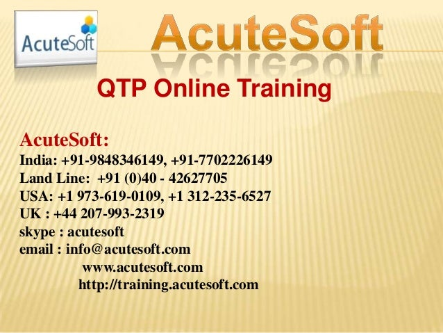 QTP Online Training AcuteSoft: India: +91-9848346149, +91-7702226149 Land Line: +91 (0)40 - 42627705 USA: +1 973-619-0109,...