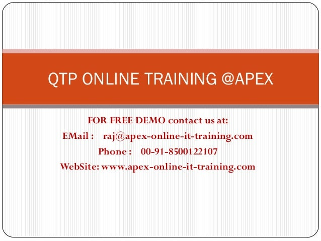QTP ONLINE TRAINING @APEX      FOR FREE DEMO contact us at: EMail : raj@apex-online-it-training.com         Phone : 00-91-...
