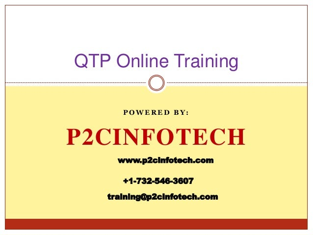 QTP Online Training POWERED BY:  P2CINFOTECH www.p2cinfotech.com +1-732-546-3607 training@p2cinfotech.com