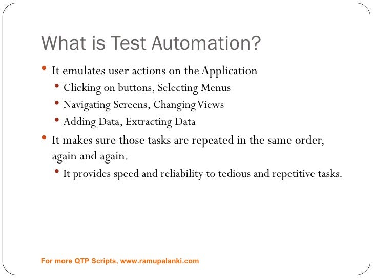 What is Test Automation? <ul><li>It emulates user actions on the Application </li></ul><ul><ul><li>Clicking on buttons, Se...