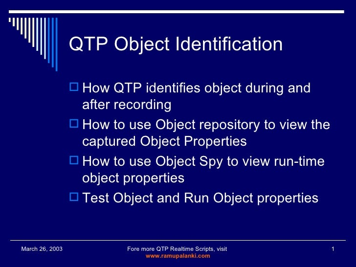 QTP Object Identification <ul><li>How QTP identifies object during and after recording </li></ul><ul><li>How to use Object...