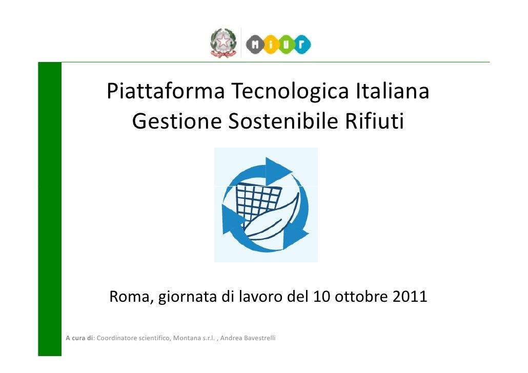 Piattaforma Tecnologica Italiana                Gestione Sostenibile Rifiuti              Roma, giornata di lavoro del 10 ...
