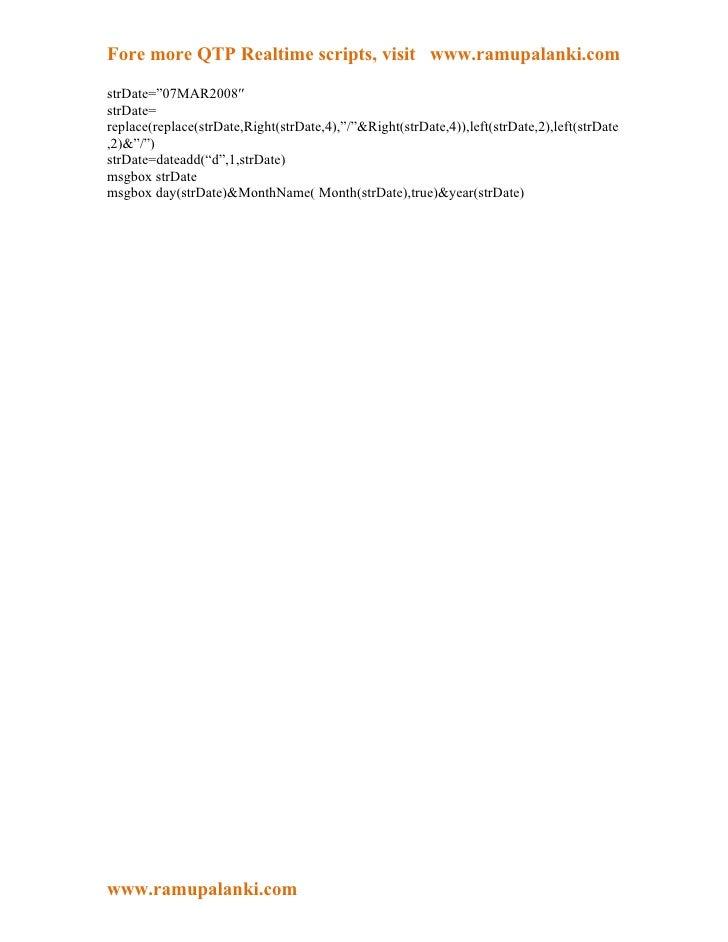 "Fore more QTP Realtime scripts, visit www.ramupalanki.comstrDate=""07MAR2008″strDate=replace(replace(strDate,Right(strDate,..."