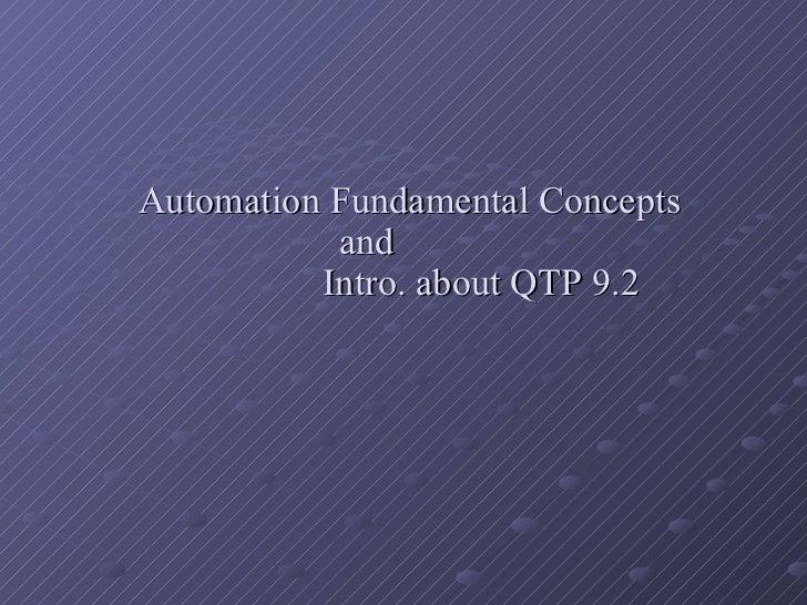 <ul><ul><ul><li>Automation Fundamental Concepts  and  Intro. about QTP 9.2 </li></ul></ul></ul>