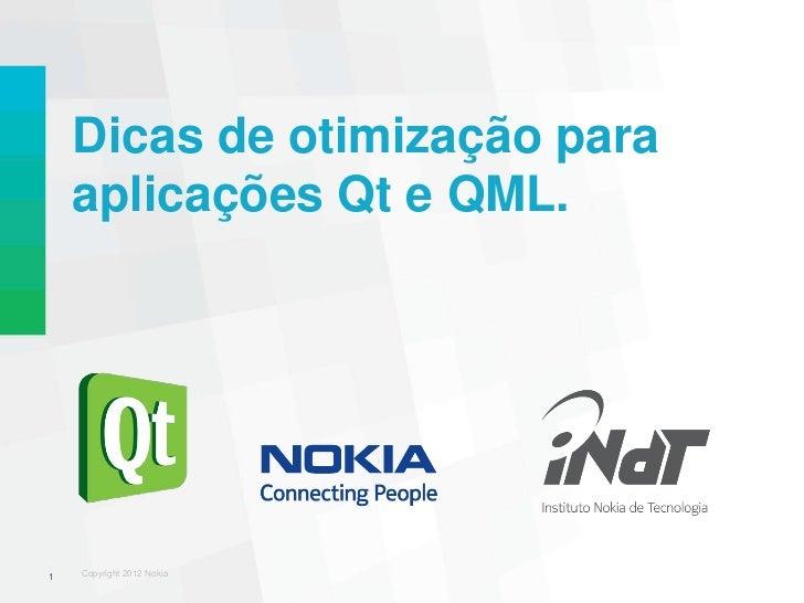 Dicas de otimização para    aplicações Qt e QML.1   Copyright 2012 Nokia