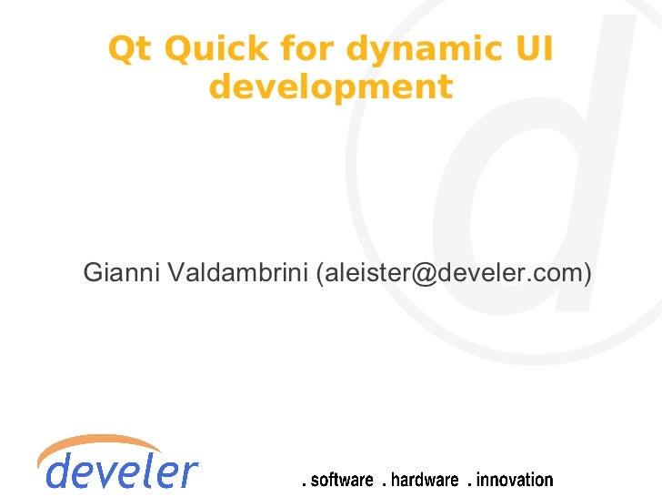 Qt Quick for dynamic UI      developmentGianni Valdambrini (aleister@develer.com)