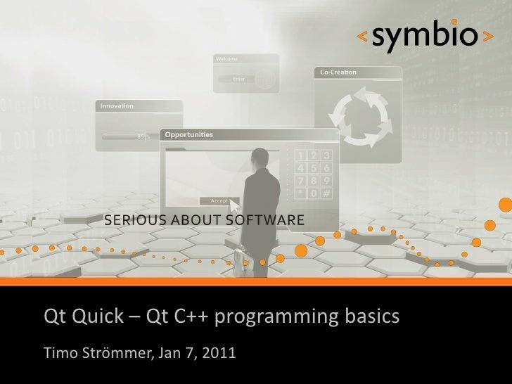 Qt Quick – Qt C++ programming basics            SERIOUS ABOUT SOFTWARETimo Strömmer, Jan 7, 2011                          ...