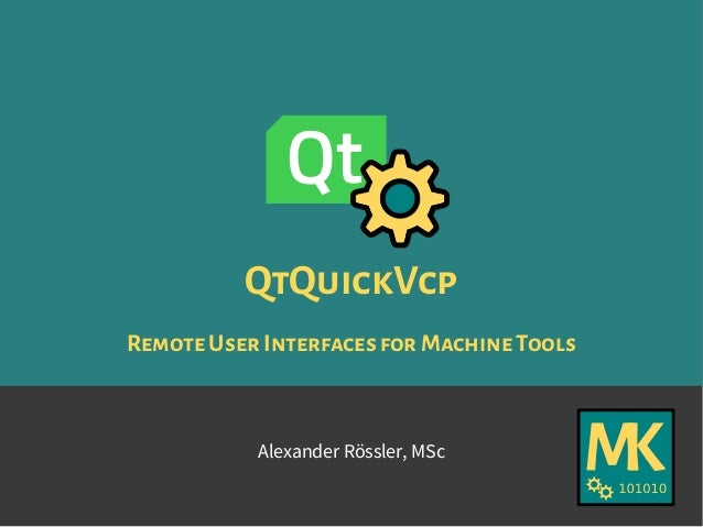 QtQuickVcp Remote UserInterfacesforMachineTools Alexander Rössler, MSc