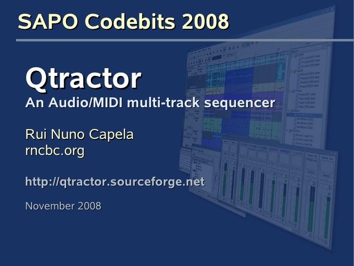 SAPO Codebits 2008  Qtractor An Audio/MIDI multi-track sequencer  Rui Nuno Capela rncbc.org  http://qtractor.sourceforge.n...