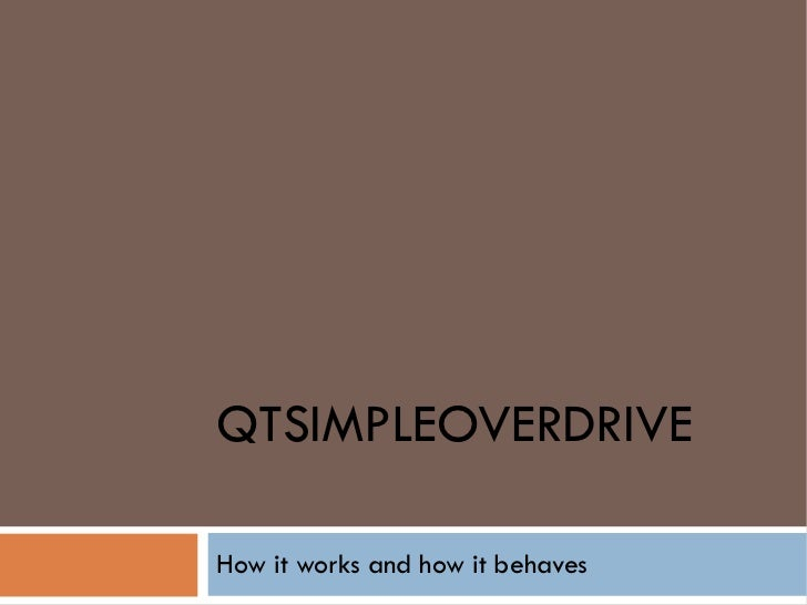QTSIMPLEOVERDRIVE How it works and how it behaves