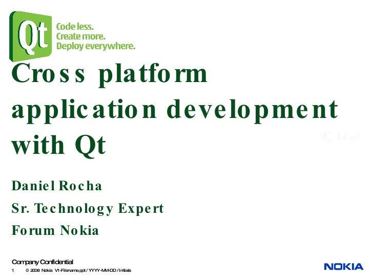 Cross platform application development with Qt Daniel Rocha Sr. Technology Expert Forum Nokia