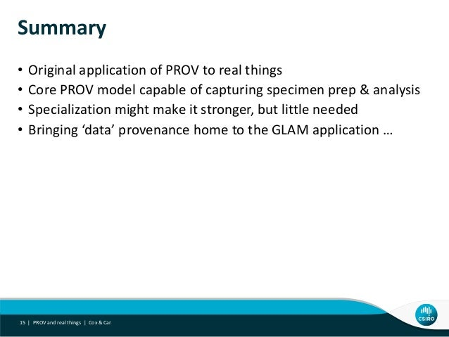 Summary • Original application of PROV to real things • Core PROV model capable of capturing specimen prep & analysis • Sp...