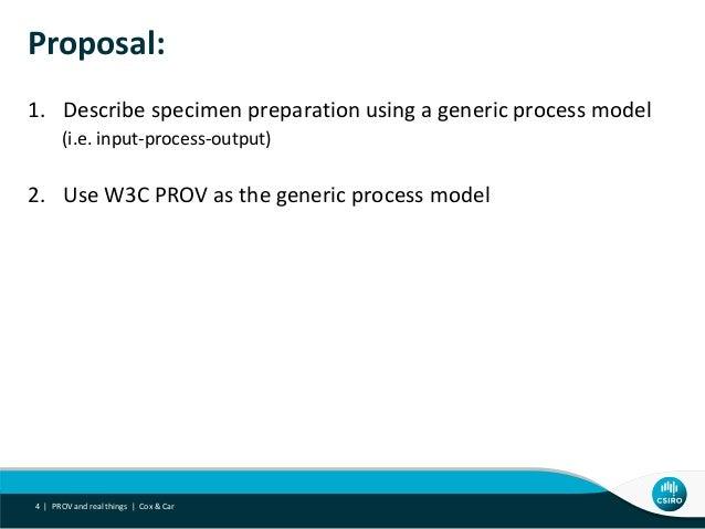 Proposal: 1. Describe specimen preparation using a generic process model (i.e. input-process-output) 2. Use W3C PROV as th...