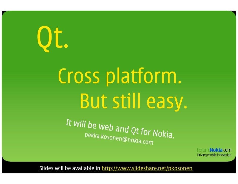 Qt.        Cross platform.           But still easy.           It will be w                       e b a nd Q t            ...