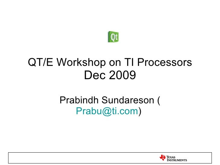 QT/E Workshop on TI Processors Dec 2009 Prabindh Sundareson ( [email_address] )